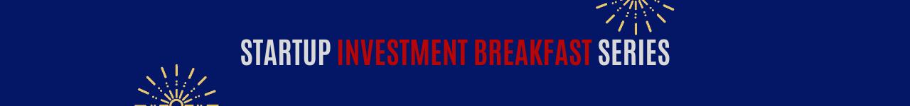 Start-up Investment Breakfast Series