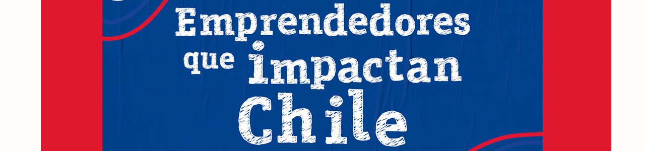 Emprendedores que impactan Chile