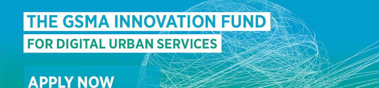 GSMA Innovation Fund for Digital Urban Services