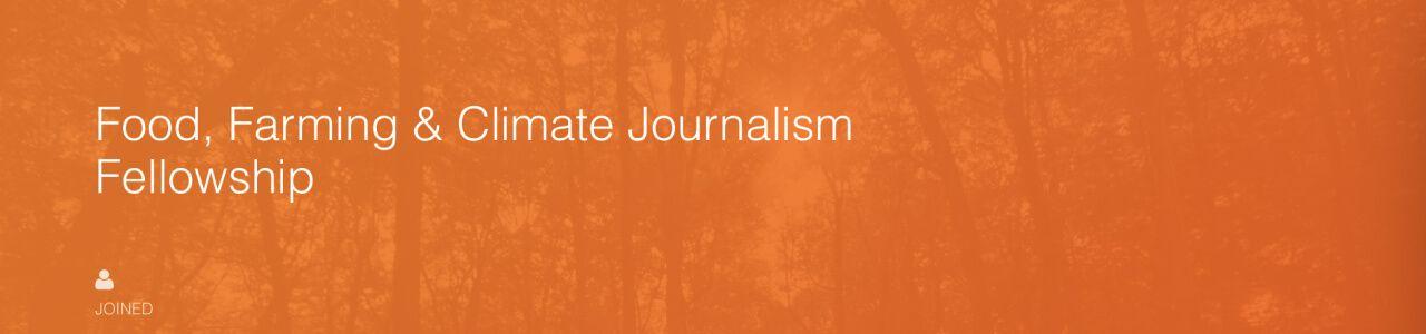 Food, Farming & Climate Journalism Fellowship